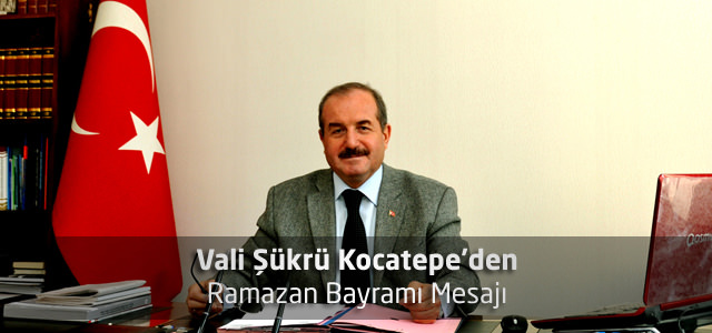 Vali Şükrü Kocatepe'den Ramazan Bayramı Mesajı