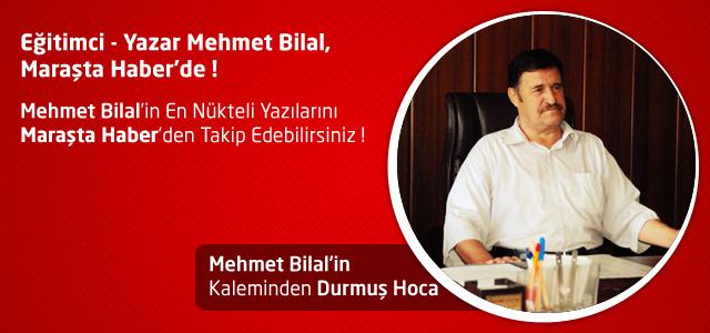 Eğitimci – Yazar Mehmet Bilal, Maraşta Haber Yazar Kadrosunda !