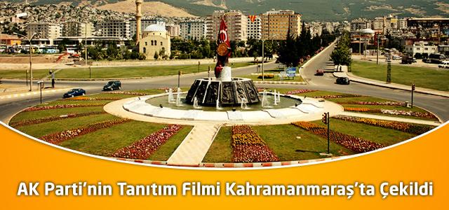 AK Parti'nin Tanıtım Filmi Kahramanmaraş'ta Çekildi