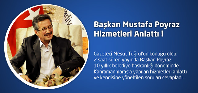 Başkan Mustafa Poyraz Hizmetleri Anlattı !