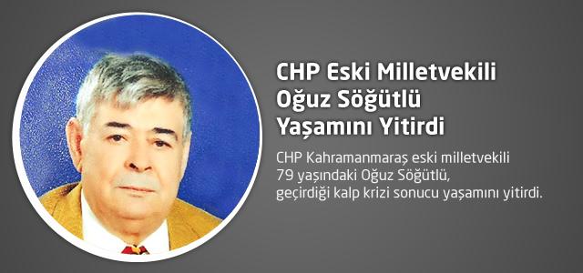 CHP Eski Milletvekili Oğuz Söğütlü Yaşamını Yitirdi