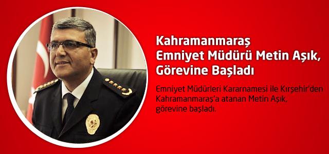 Kahramanmaraş Emniyet Müdürü Metin Aşık, Görevine Başladı