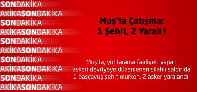 Muş'ta Çatışma: 1 Şehit, 2 Yaralı !