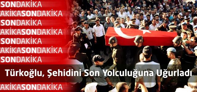 Türkoğlu, Şehidini Son Yolculuğuna Uğurladı