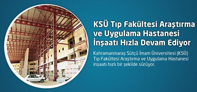 KSÜ Tıp Fakültesi Araştırma ve Uygulama Hastanesi İnşaatı Hızla Devam Ediyor