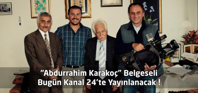 """""""Abdurrahim Karakoç"""" Belgeseli Bugün Kanal 24'te Yayınlanacak"""