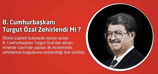 8. Cumhurbaşkanı Turgut Özal Zehirlendi Mi ?