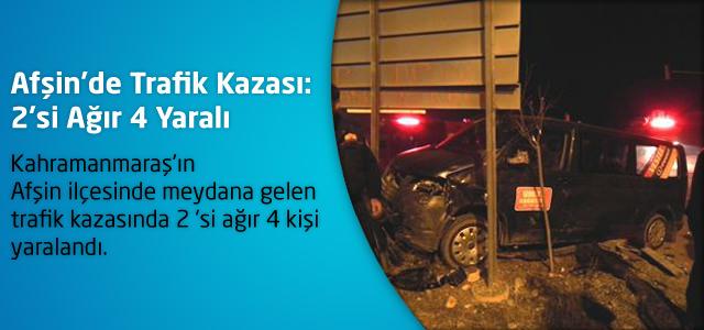 Afşin'de Trafik Kazası: 2'si Ağır 4 Yaralı