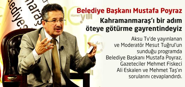 Belediye Başkanı Poyraz : Kahramanmaraş'ı bir adım öteye götürme gayrentindeyiz