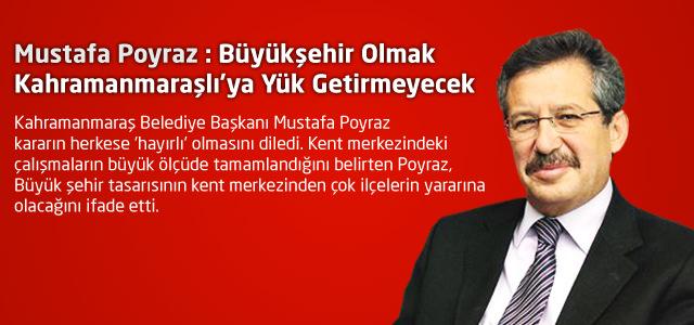 Mustafa Poyraz : Büyükşehir Olmak Kahramanmaraşlı'ya Yük Getirmeyecek