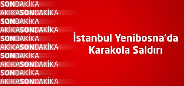 İstanbul Yenibosna'da Karakola Saldırı