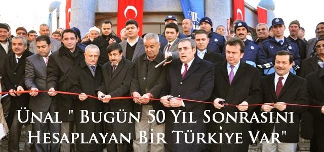 """ÜNAL,""""Bugün 50 Yıl Sonrasını Planlayan Bir Türkiye Var"""""""