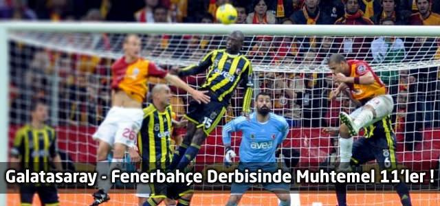 Galatasaray – Fenerbahçe Derbisinde Muhtemel 11'ler !