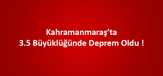 Kahramanmaraş'ta 3.5 Büyüklüğünde Deprem Oldu