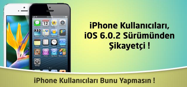 iOS 6.0.2 sürümündeki hatalar kullanıcılar tarafından şikayet ediliyor