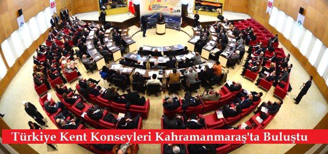 Türkiye Kent Konseyleri Buluşması Kahramanmaraş'ta Gerçekleşti
