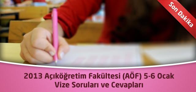Açıköğretim Fakültesi (AÖF) 5 ve 6 Ocak 2013 Vize Soruları ve Cevapları Yayınlandı