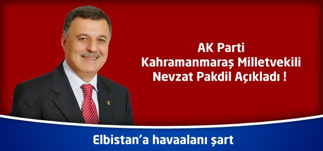 AK Parti Kahramanmaraş Milletvekili Nevzat Pakdil : Elbistan'a havaalanı şart