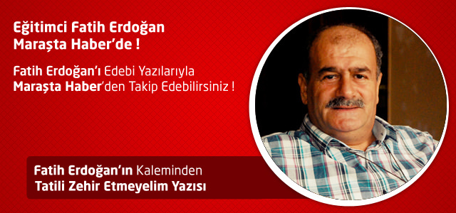 Tatili Zehir Etmeyelim – Fatih Erdoğan