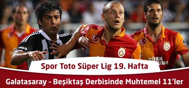 Süper Lig 19. Hafta : Galatasaray – Beşiktaş Derbisinde Muhtemel 11'ler