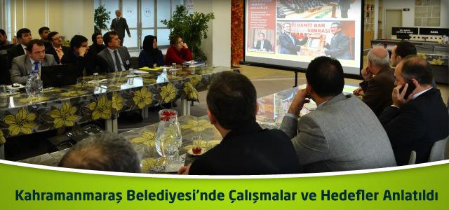 Kahramanmaraş Belediyesi'nde Çalışmalar ve Hedefler Anlatıldı