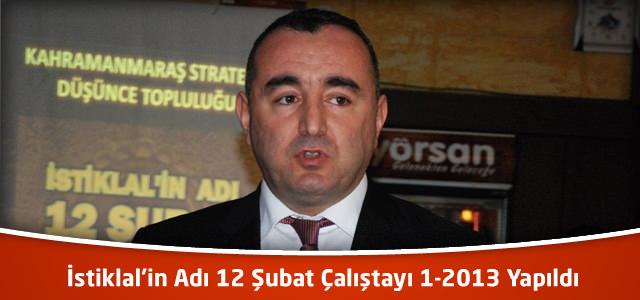 İstiklal'in Adı 12 Şubat Çalıştayı 1-20013 Yapıldı