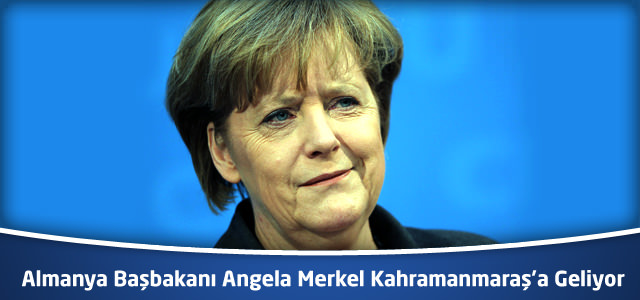 Almanya Başbakanı Angela Merkel Kahramanmaraş'a Geliyor
