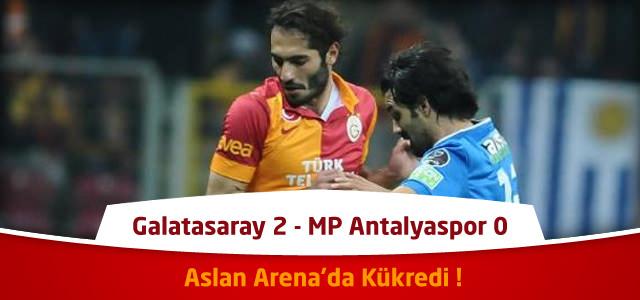 Süper Lig 21. Hafta : Galatasaray 2 – MP Antalyaspor 0 – Maçın Canlı Özeti