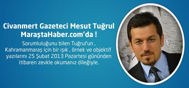 Civanmert Gazeteci Mesut Tuğrul MaraştaHaber.com'da !