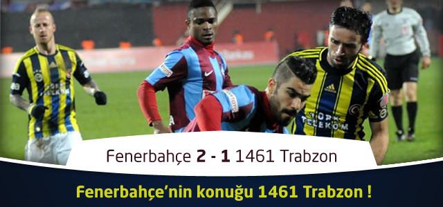 Fenerbahçe 2 – 1 1461 Trabzon – İlk Yarı Maçın Geniş Özeti