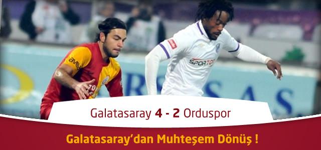 Galatasaray Orduspor : 4-2 maçın geniş özeti ve golleri