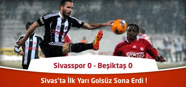 Süper Lig 23. Hafta : Sivasspor – Beşiktaş  – Maçın Canlı Özeti