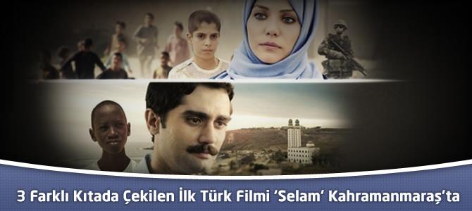 3 Farklı Kıtada Çekilen İlk Türk Filmi 'Selam' Kahramanmaraş'ta