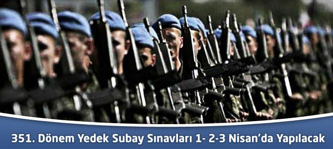 351. Dönem Kısa Dönem Askerlik Sınavları 1-2-3 Nisan'da