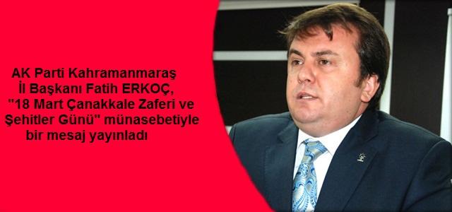 """AK Parti İl Başkanı""""Fatih Erkoç' un 18 Mart Şehitleri Anma Mesajı"""