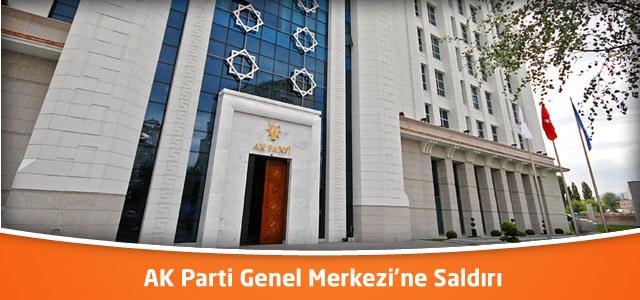 AK Parti Genel Merkezi'ne Saldırı