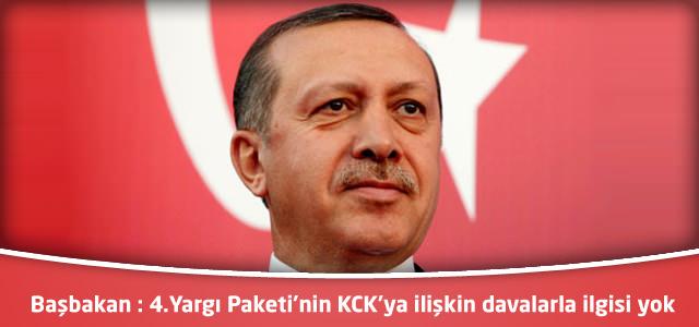 Başbakan : 4.Yargı Paketi'nin KCK'ya ilişkin davalarla ilgisi yok