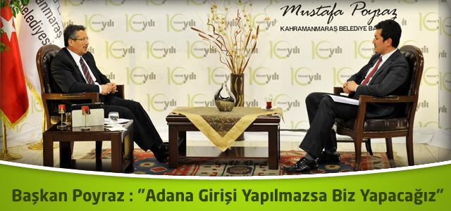 """Başkan Poyraz : """"Adana Girişi Yapılmazsa Biz Yapacağız"""""""