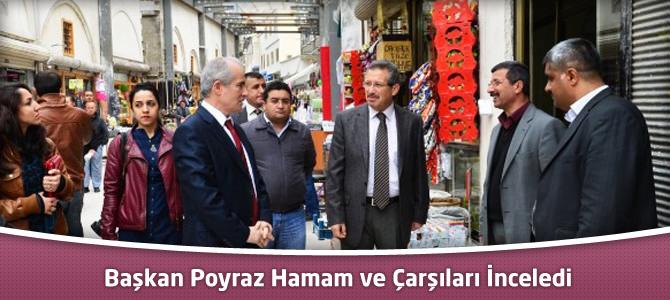 Başkan Poyraz Hamam ve Çarşıları İnceledi