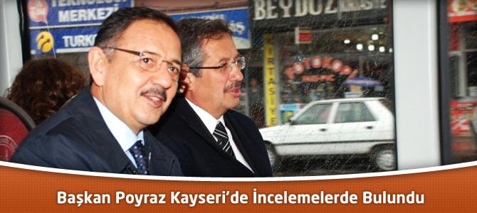 Başkan Poyraz Kayseri'de İncelemelerde Bulundu