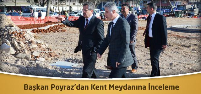 Başkan Poyraz'dan Kent Meydanına İnceleme