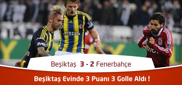 Beşiktaş 3 – 2 Fenerbahçe Özet ve maçın golleri