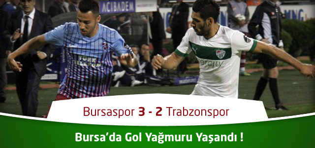 Bursaspor 3 – 2 Trabzonspor Maç Özeti