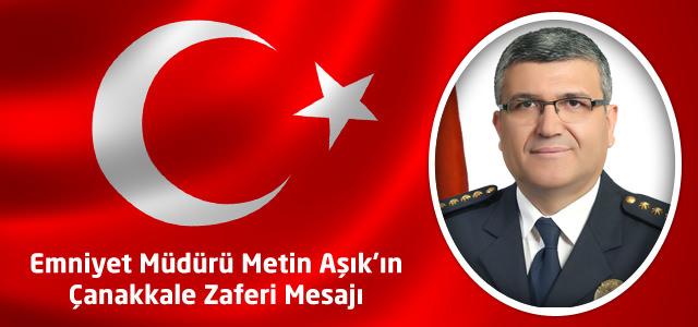 Emniyet Müdürü Metin Aşık'ın Çanakkale Zaferi Mesajı