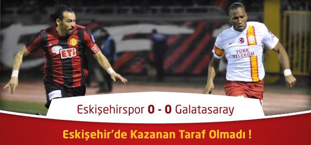Eskişehirspor – Galatasaray  0 – 0 Maç Özeti