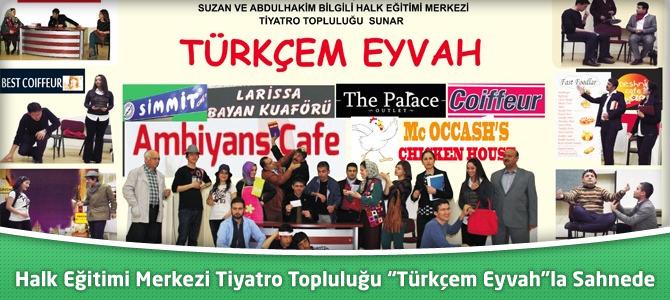 """Halk Eğitimi Merkezi Tiyatro Topluluğu """"Türkçem Eyvah""""la Sahnede"""
