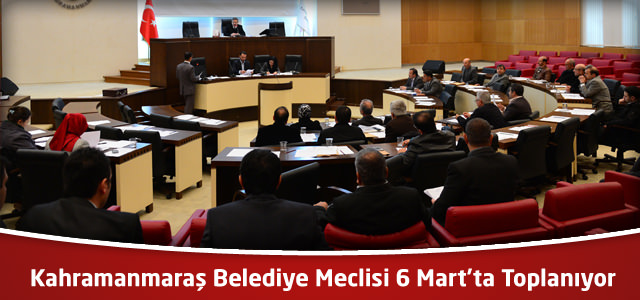 Kahramanmaraş Belediye Meclisi 6 Mart'ta Toplanıyor