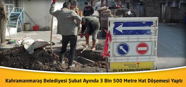 Kahramanmaraş Belediyesi Şubat Ayında 3 Bin 500 Metre Hat Döşemesi Yaptı
