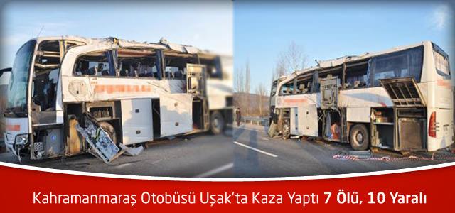 Kahramanmaraş Otobüsü Uşak'ta Kaza Yaptı 7 Ölü, 10 Yaralı