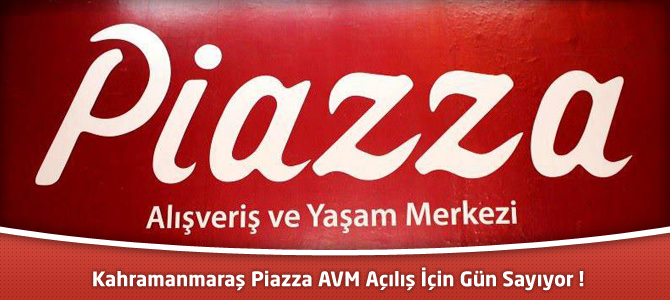 Kahramanmaraş Piazza AVM Açılış İçin Gün Sayıyor !